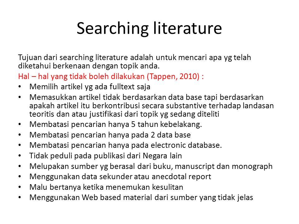 Searching literature Tujuan dari searching literature adalah untuk mencari apa yg telah diketahui berkenaan dengan topik anda. Hal – hal yang tidak bo