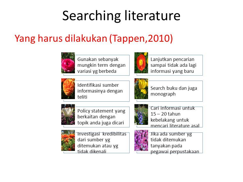 Searching literature Yang harus dilakukan (Tappen,2010) Gunakan sebanyak mungkin term dengan variasi yg berbeda Lanjutkan pencarian sampai tidak ada l