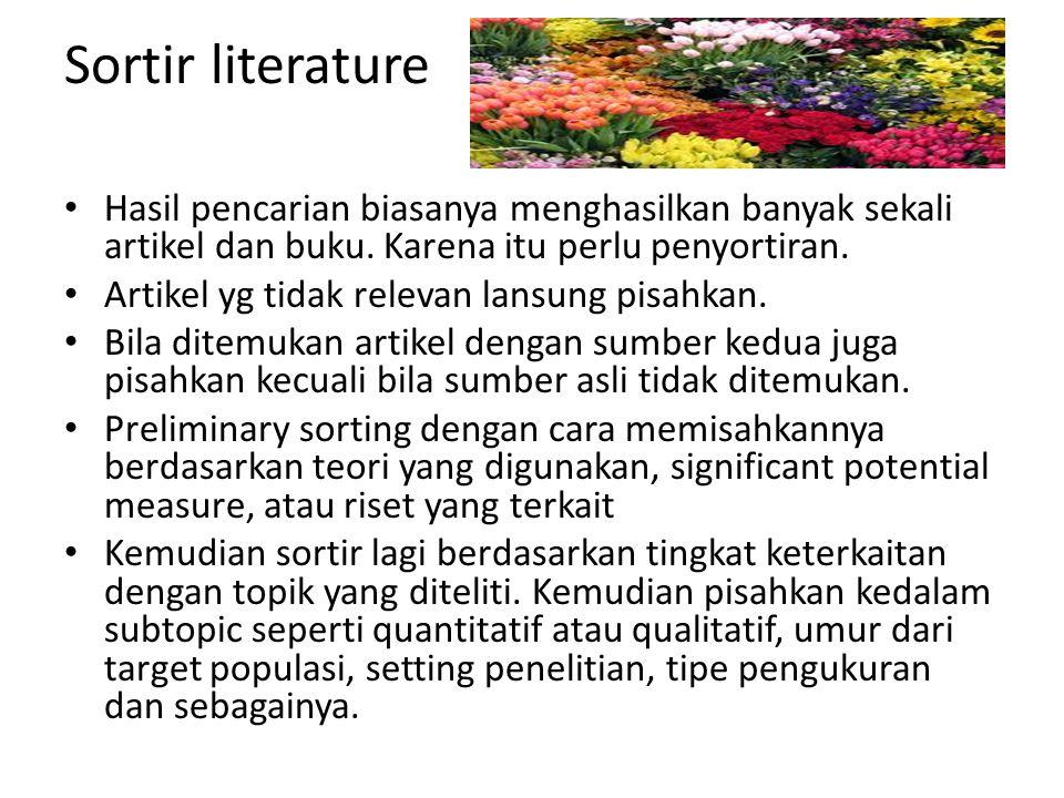 Sortir literature Hasil pencarian biasanya menghasilkan banyak sekali artikel dan buku. Karena itu perlu penyortiran. Artikel yg tidak relevan lansung