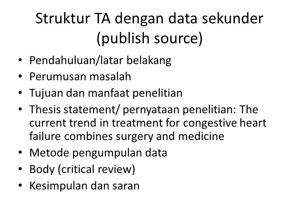 Struktur TA dengan data sekunder (publish source) Pendahuluan/latar belakang Perumusan masalah Tujuan dan manfaat penelitian Thesis statement/ pernyat