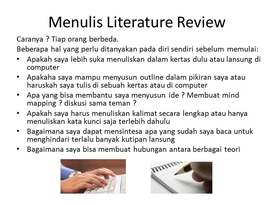 Menulis Literature Review Caranya ? Tiap orang berbeda. Beberapa hal yang perlu ditanyakan pada diri sendiri sebelum memulai: Apakah saya lebih suka m
