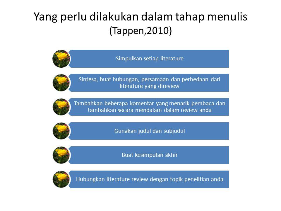 Yang perlu dilakukan dalam tahap menulis (Tappen,2010) Simpulkan setiap literature Sintesa, buat hubungan, persamaan dan perbedaan dari literature yan