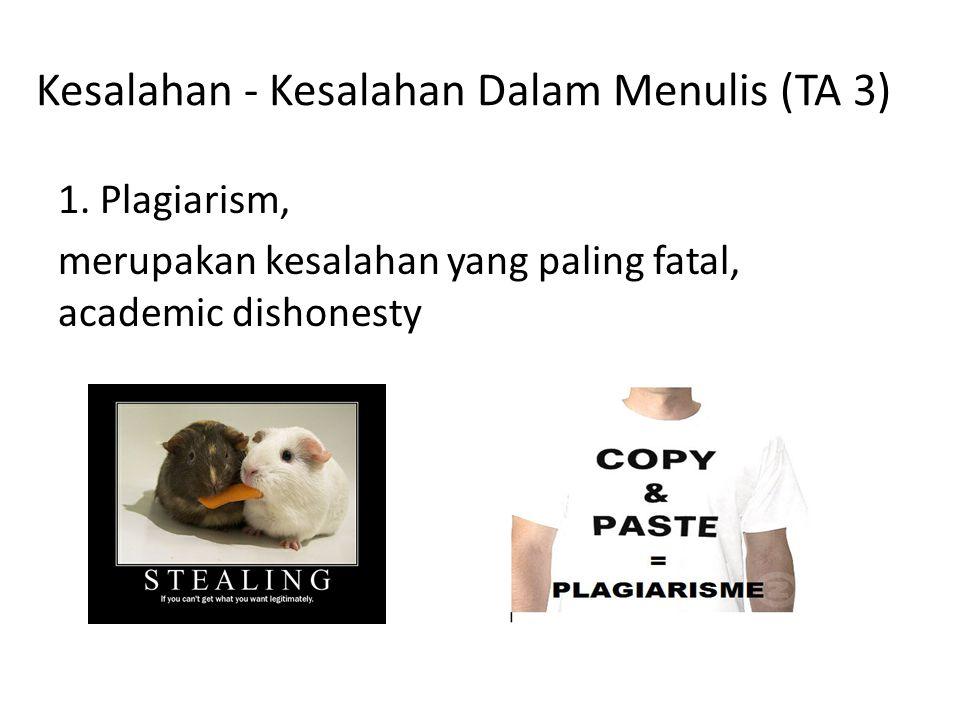 Kesalahan - Kesalahan Dalam Menulis (TA 3) 1. Plagiarism, merupakan kesalahan yang paling fatal, academic dishonesty