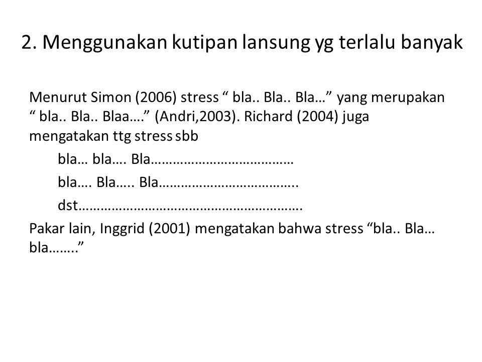 """2. Menggunakan kutipan lansung yg terlalu banyak Menurut Simon (2006) stress """" bla.. Bla.. Bla…"""" yang merupakan """" bla.. Bla.. Blaa…."""" (Andri,2003). Ri"""