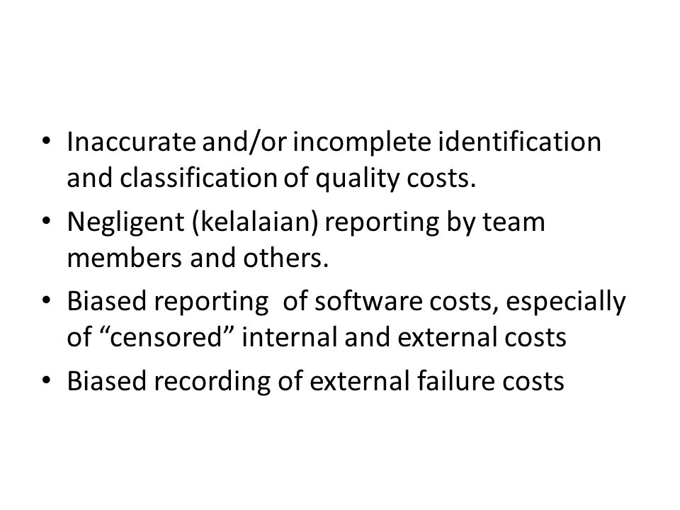 Inaccurate and/or incomplete identification and classification of quality costs.