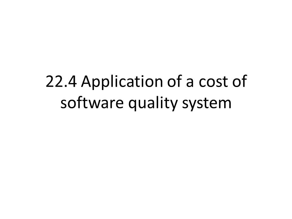 22.4 Application of a cost of software quality system