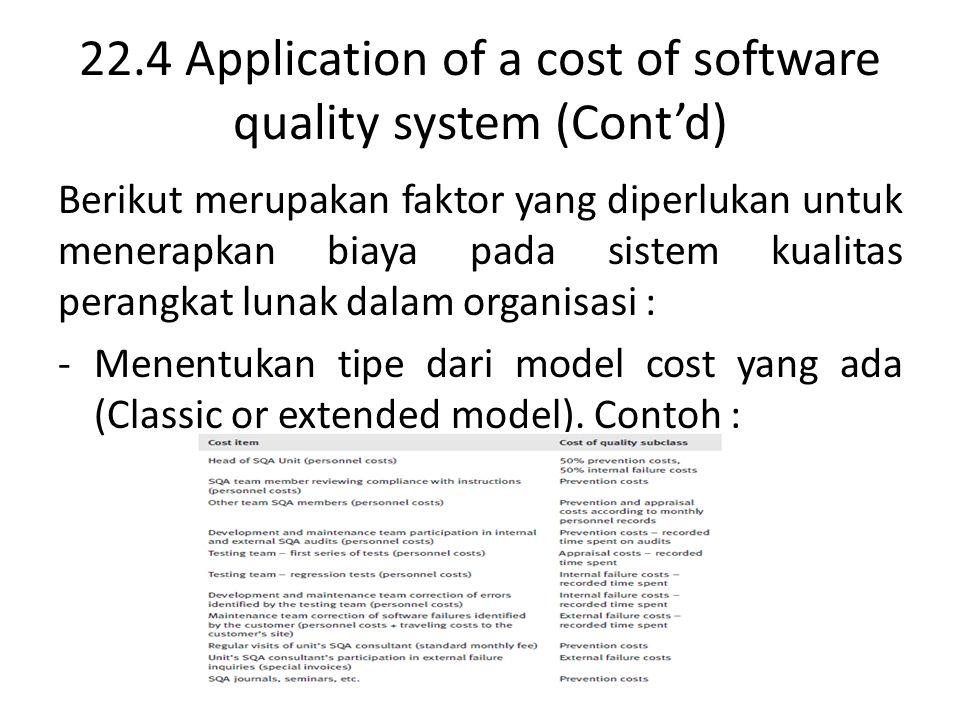 22.4 Application of a cost of software quality system (Cont'd) Berikut merupakan faktor yang diperlukan untuk menerapkan biaya pada sistem kualitas pe