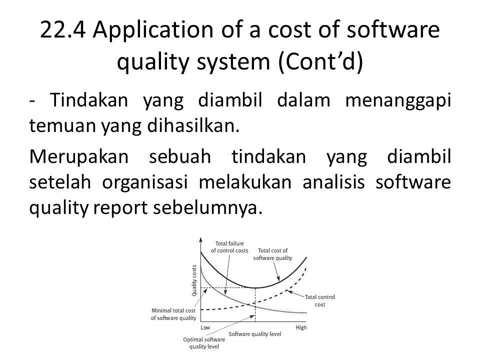 22.4 Application of a cost of software quality system (Cont'd) - Tindakan yang diambil dalam menanggapi temuan yang dihasilkan. Merupakan sebuah tinda