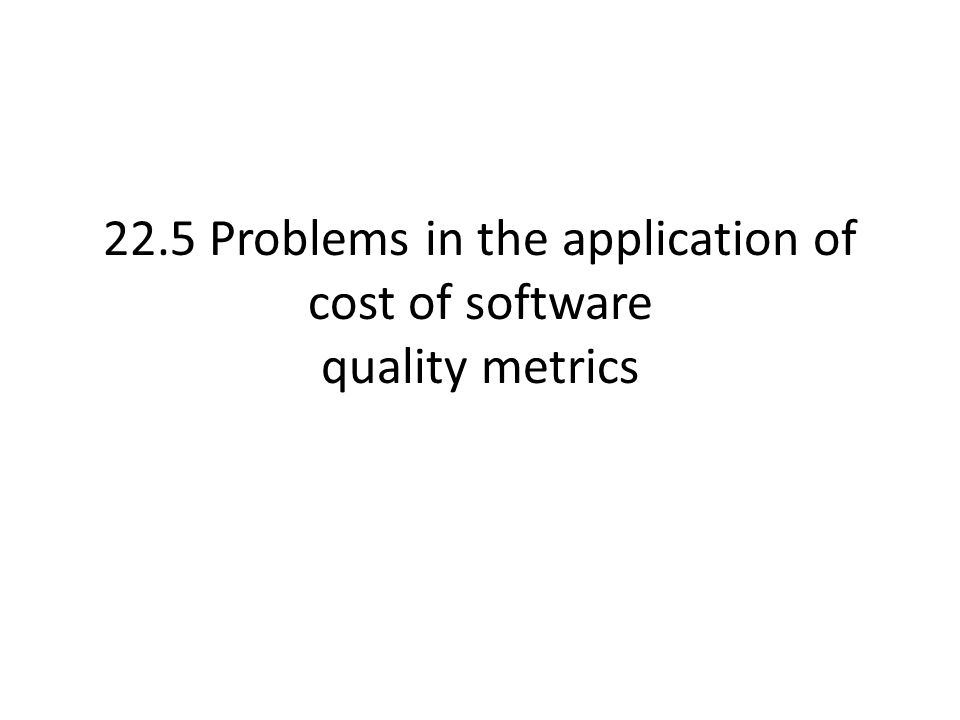 22.5 Problems in the application of cost of software quality metrics