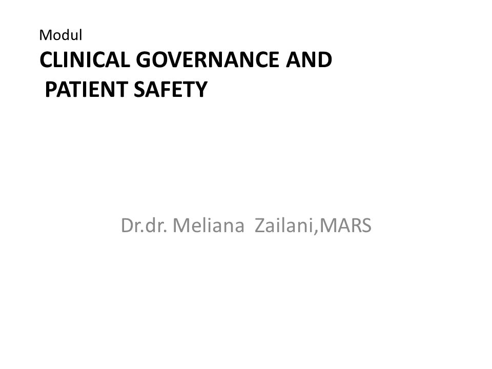 Modul CLINICAL GOVERNANCE AND PATIENT SAFETY Dr.dr. Meliana Zailani,MARS