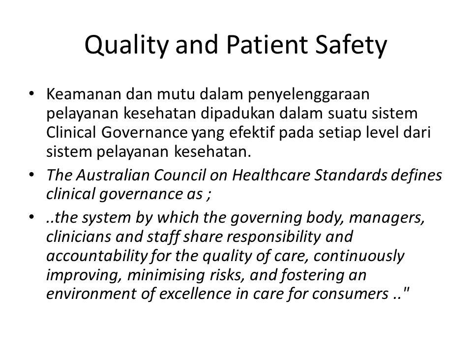 Quality and Patient Safety Keamanan dan mutu dalam penyelenggaraan pelayanan kesehatan dipadukan dalam suatu sistem Clinical Governance yang efektif pada setiap level dari sistem pelayanan kesehatan.