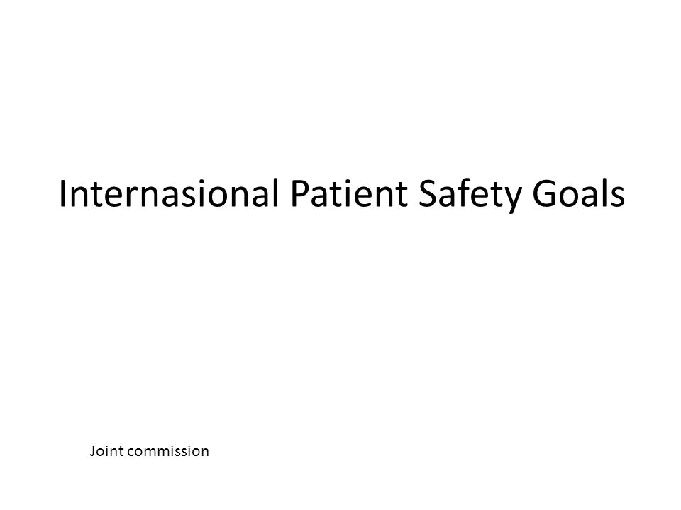 Internasional Patient Safety Goals Joint commission