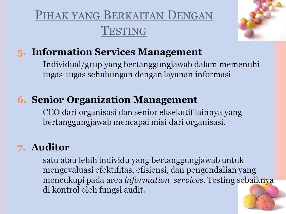 # P IHAK YANG B ERKAITAN D ENGAN T ESTING 5.Information Services Management Individual/grup yang bertanggungjawab dalam memenuhi tugas-tugas sehubungan dengan layanan informasi 6.Senior Organization Management CEO dari organisasi dan senior eksekutif lainnya yang bertanggungjawab mencapai misi dari organisasi.