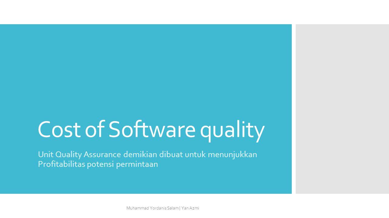 Cost of Software quality Unit Quality Assurance demikian dibuat untuk menunjukkan Profitabilitas potensi permintaan Muhammad Yordanis Salam | Yan Azmi