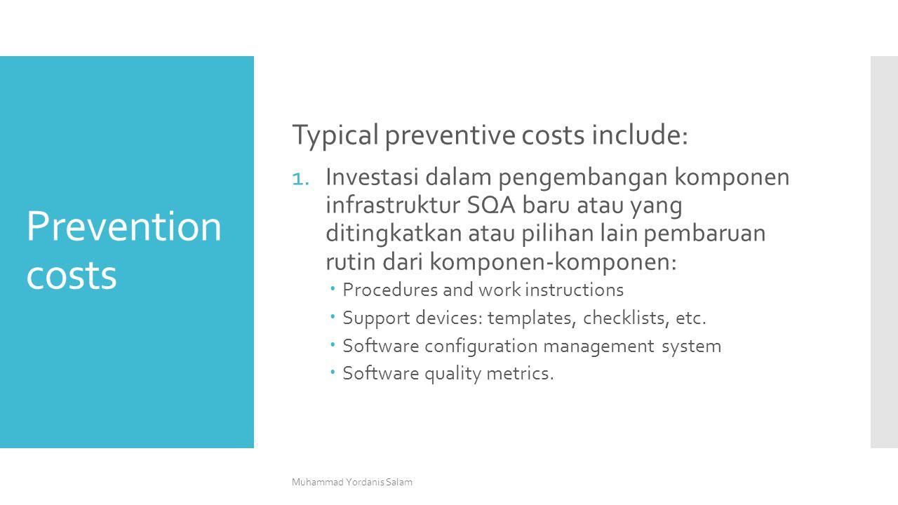 Prevention costs Typical preventive costs include: 1.Investasi dalam pengembangan komponen infrastruktur SQA baru atau yang ditingkatkan atau pilihan