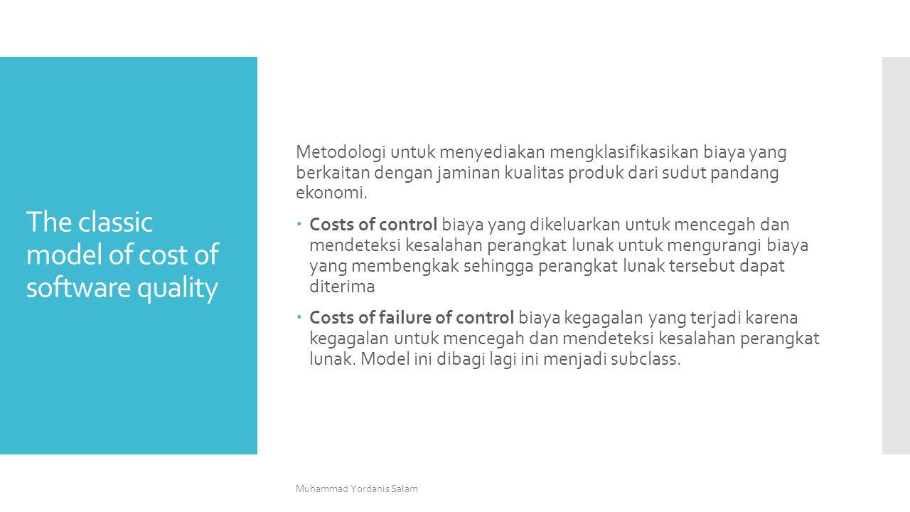 The classic model of cost of software quality Metodologi untuk menyediakan mengklasifikasikan biaya yang berkaitan dengan jaminan kualitas produk dari