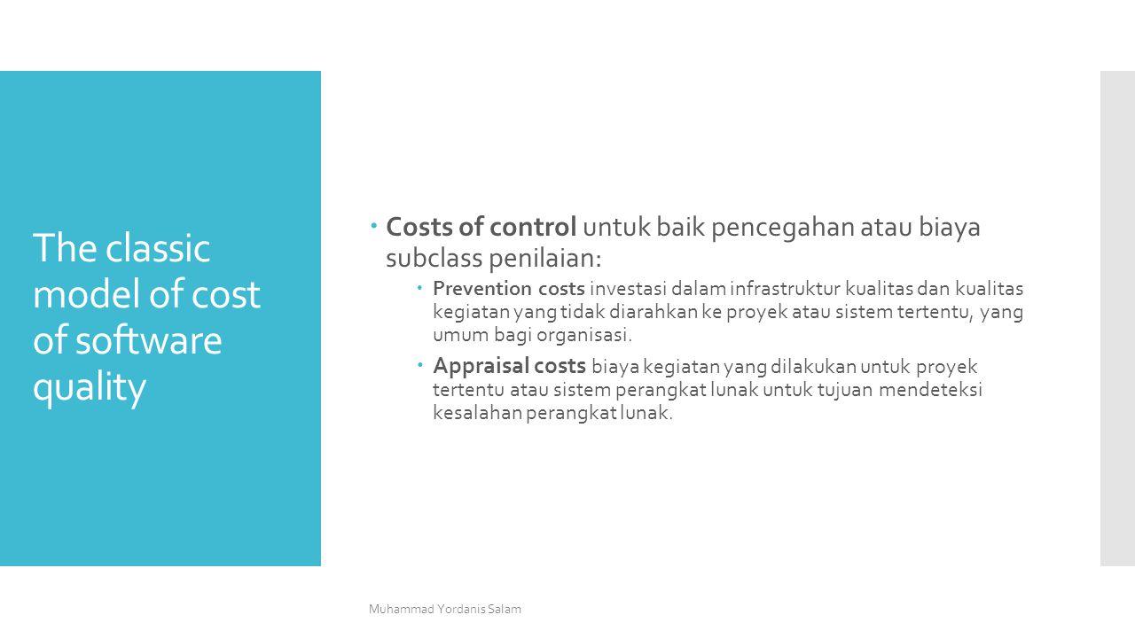The classic model of cost of software quality  Costs of control untuk baik pencegahan atau biaya subclass penilaian:  Prevention costs investasi dal