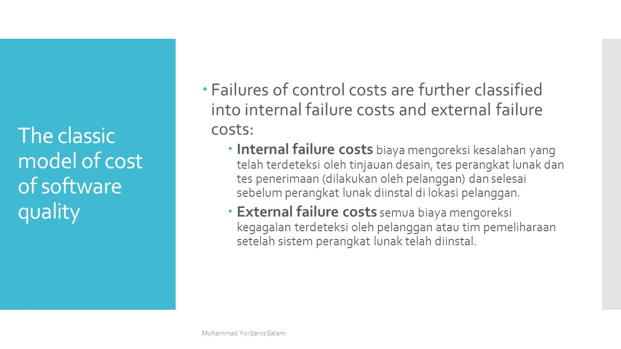 The classic model of cost of software quality  Failures of control costs are further classified into internal failure costs and external failure cost