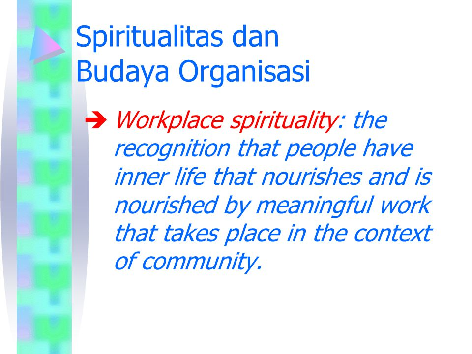 Spiritualitas dan Budaya Organisasi  Workplace spirituality: the recognition that people have inner life that nourishes and is nourished by meaningfu