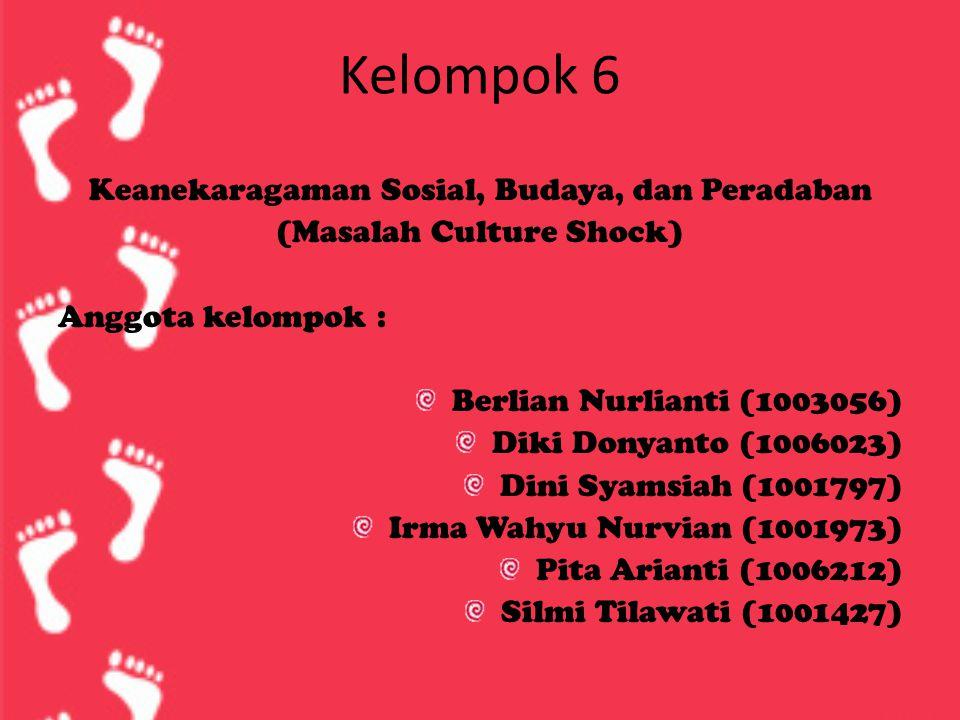 Kelompok 6 Keanekaragaman Sosial, Budaya, dan Peradaban (Masalah Culture Shock) Anggota kelompok : Berlian Nurlianti (1003056) Diki Donyanto (1006023)