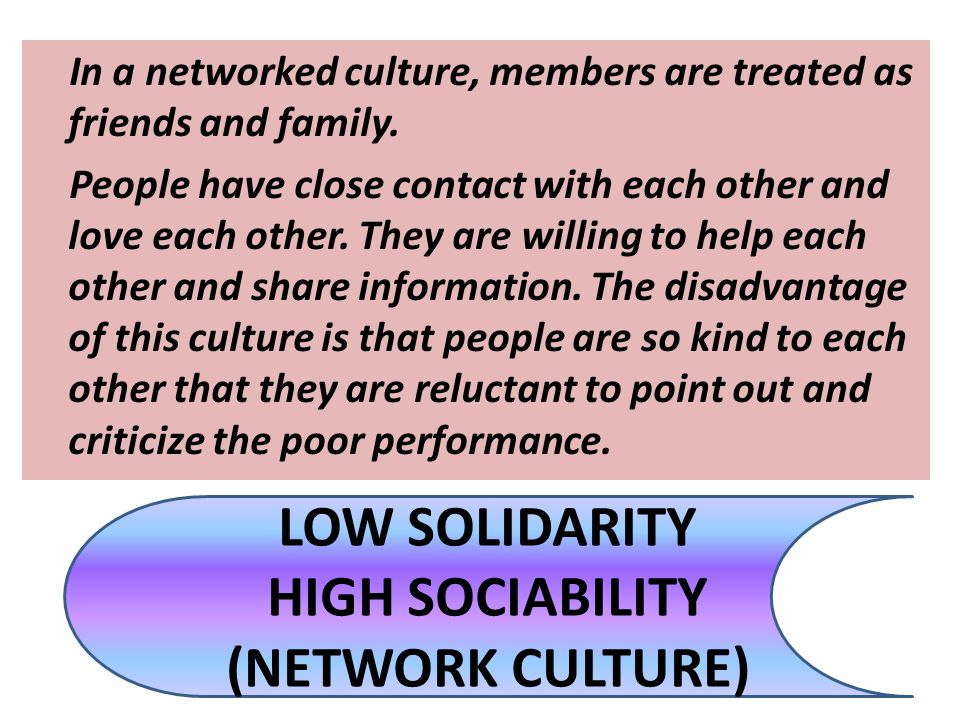 In a networked culture, members are treated as friends and family.