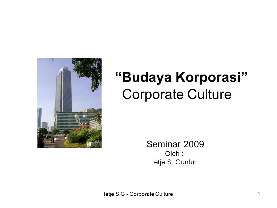 Ietje S.G - Corporate Culture1 Budaya Korporasi Corporate Culture Seminar 2009 Oleh : Ietje S.