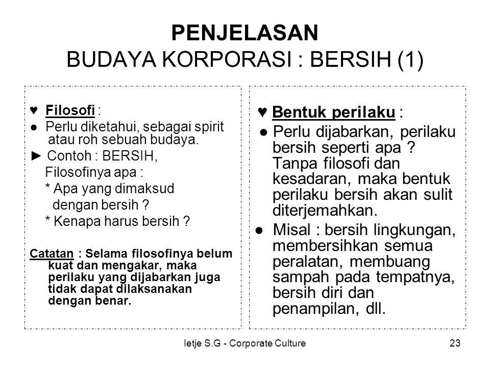 Ietje S.G - Corporate Culture23 PENJELASAN BUDAYA KORPORASI : BERSIH (1) ♥ Filosofi : ● Perlu diketahui, sebagai spirit atau roh sebuah budaya.