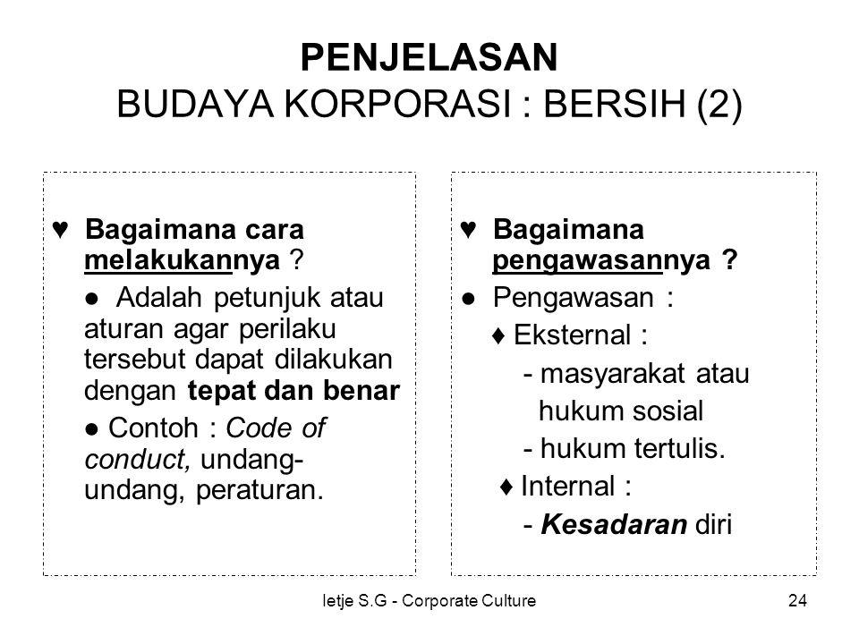 Ietje S.G - Corporate Culture24 PENJELASAN BUDAYA KORPORASI : BERSIH (2) ♥ Bagaimana cara melakukannya .