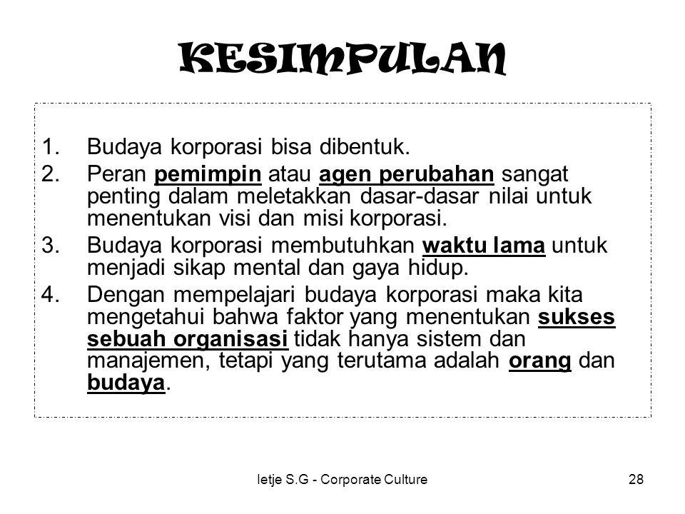 Ietje S.G - Corporate Culture28 KESIMPULAN 1.Budaya korporasi bisa dibentuk.