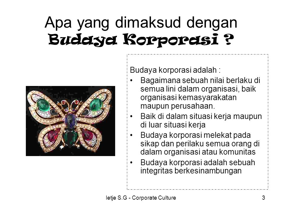 Ietje S.G - Corporate Culture3 Apa yang dimaksud dengan Budaya Korporasi .