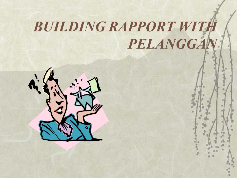 BUILDING RAPPORT WITH PELANGGAN