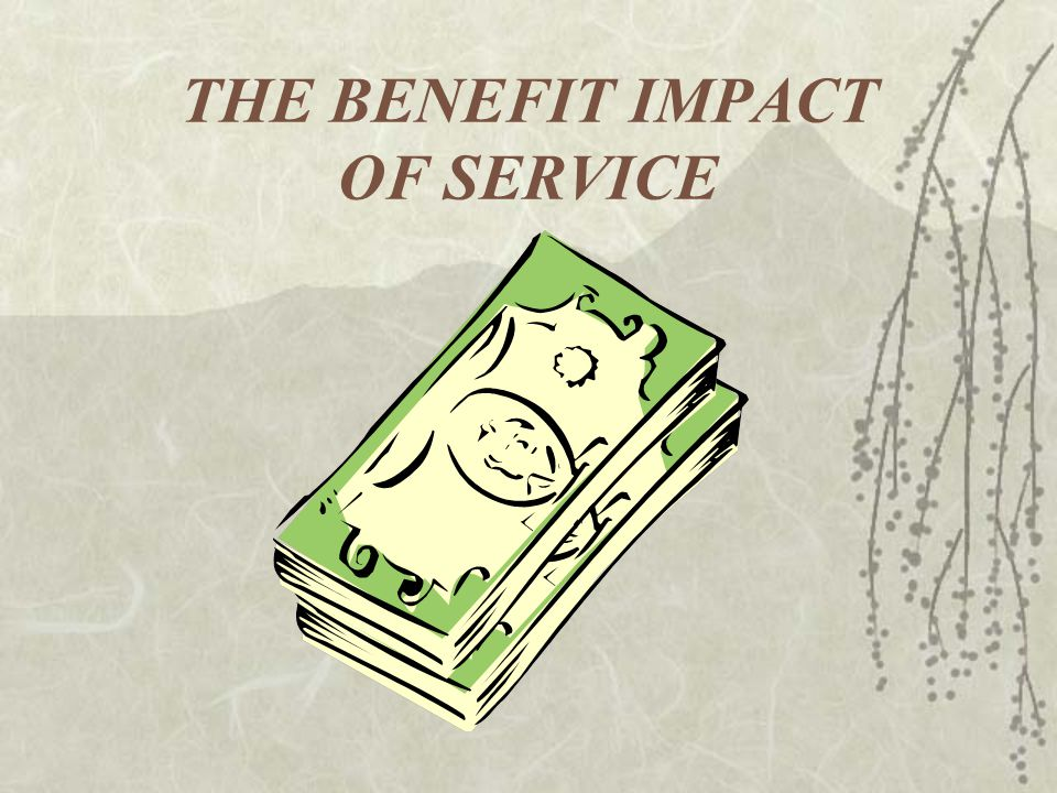 THE BENEFIT IMPACT OF SERVICE