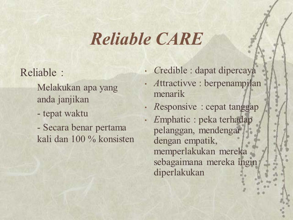 Reliable CARE Reliable : Melakukan apa yang anda janjikan - tepat waktu - Secara benar pertama kali dan 100 % konsisten Credible : dapat dipercaya Att