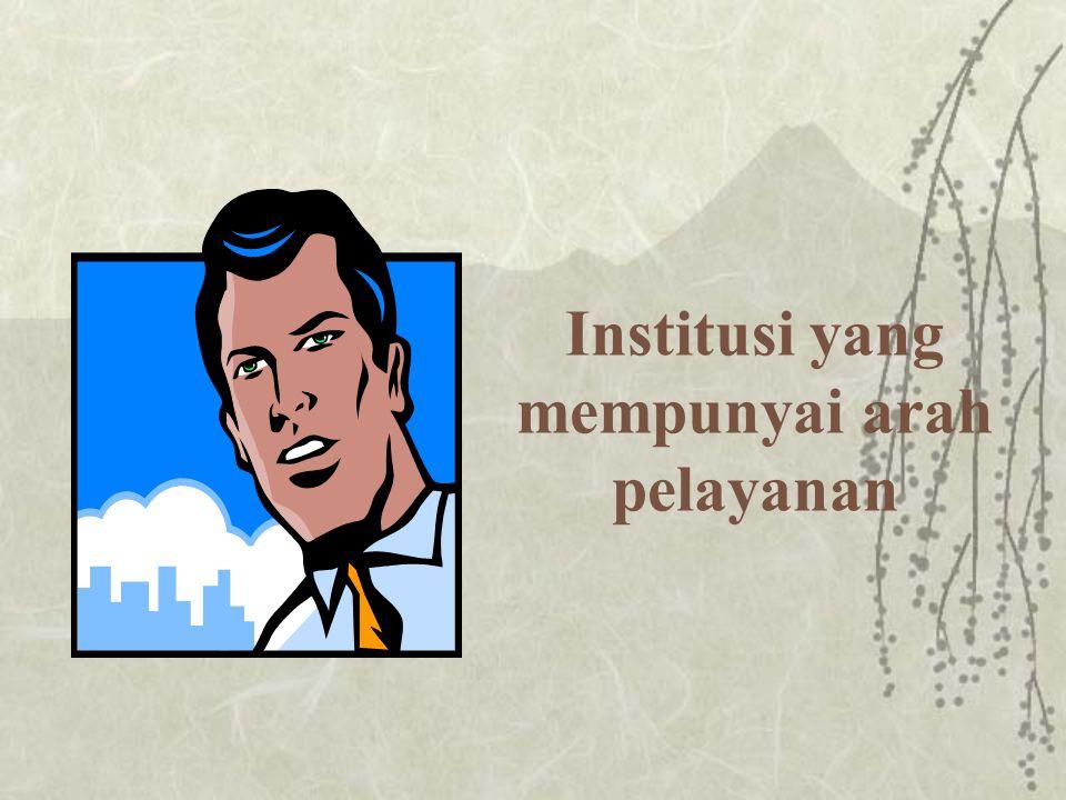 Institusi yang mempunyai arah pelayanan