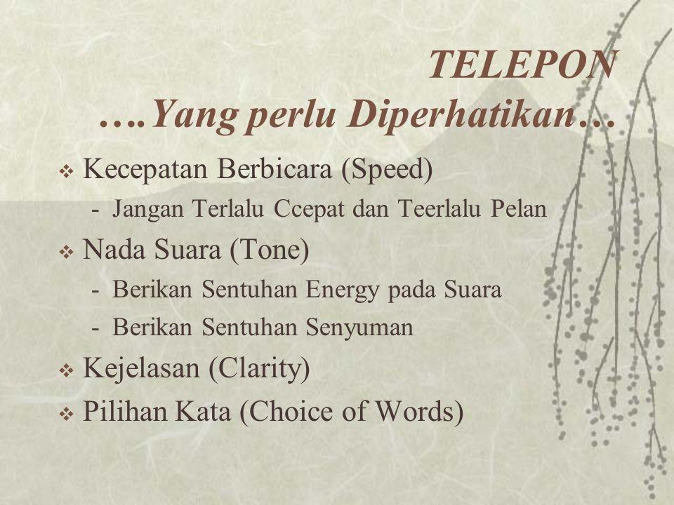 TELEPON ….Yang perlu Diperhatikan…  Kecepatan Berbicara (Speed) -Jangan Terlalu Ccepat dan Teerlalu Pelan  Nada Suara (Tone) -Berikan Sentuhan Energ