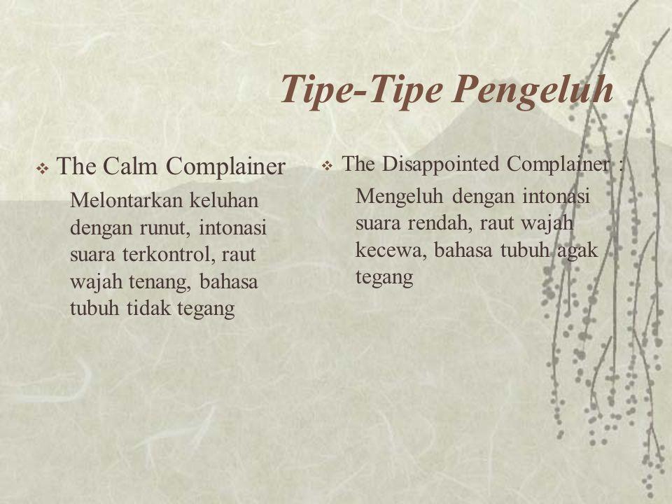 Tipe-Tipe Pengeluh  The Calm Complainer Melontarkan keluhan dengan runut, intonasi suara terkontrol, raut wajah tenang, bahasa tubuh tidak tegang  T