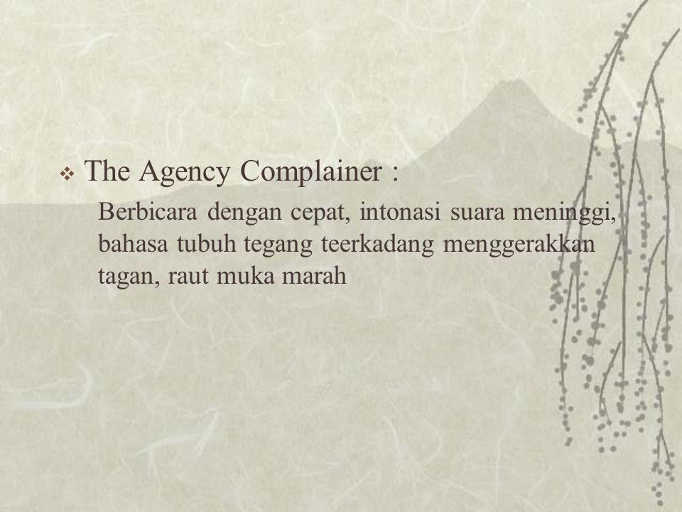  The Agency Complainer : Berbicara dengan cepat, intonasi suara meninggi, bahasa tubuh tegang teerkadang menggerakkan tagan, raut muka marah