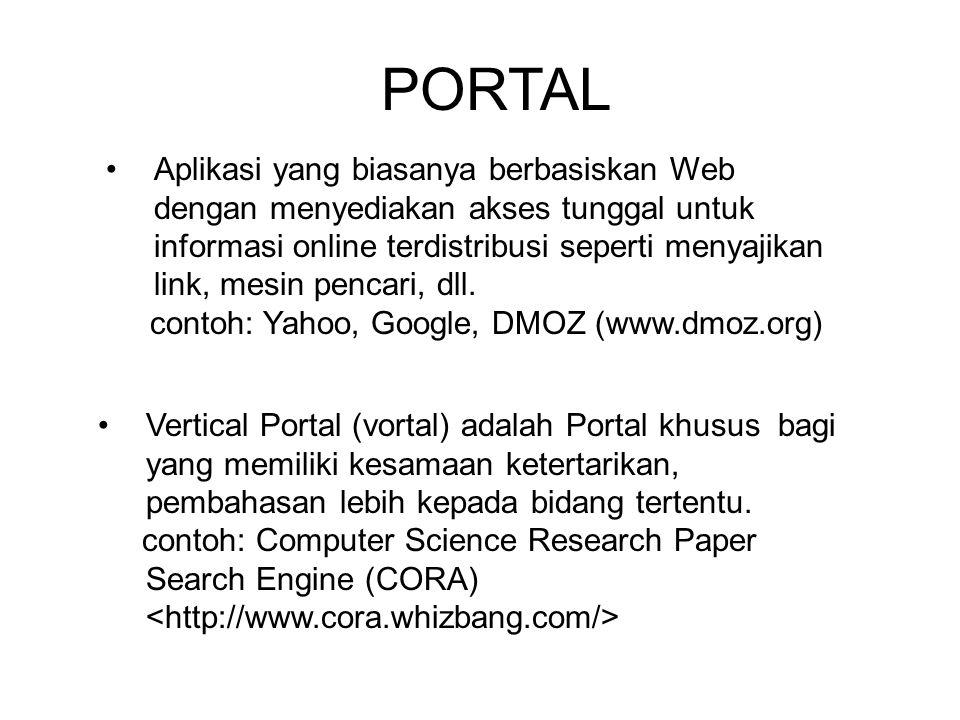 PORTAL Aplikasi yang biasanya berbasiskan Web dengan menyediakan akses tunggal untuk informasi online terdistribusi seperti menyajikan link, mesin pencari, dll.