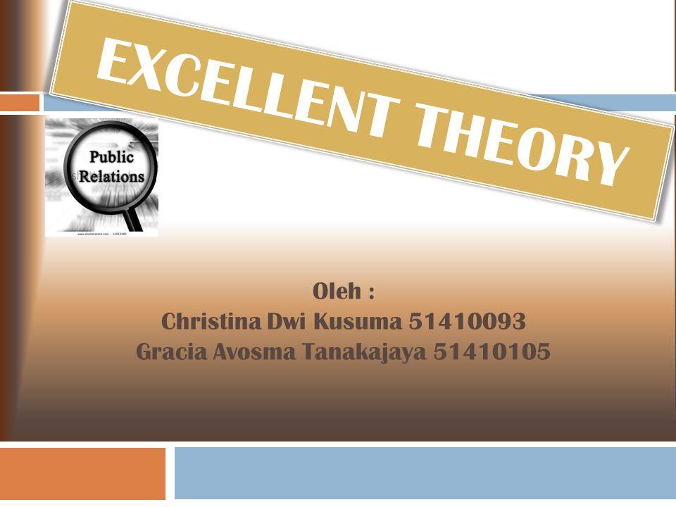 EXCELLENT THEORY Oleh : Christina Dwi Kusuma 51410093 Gracia Avosma Tanakajaya 51410105