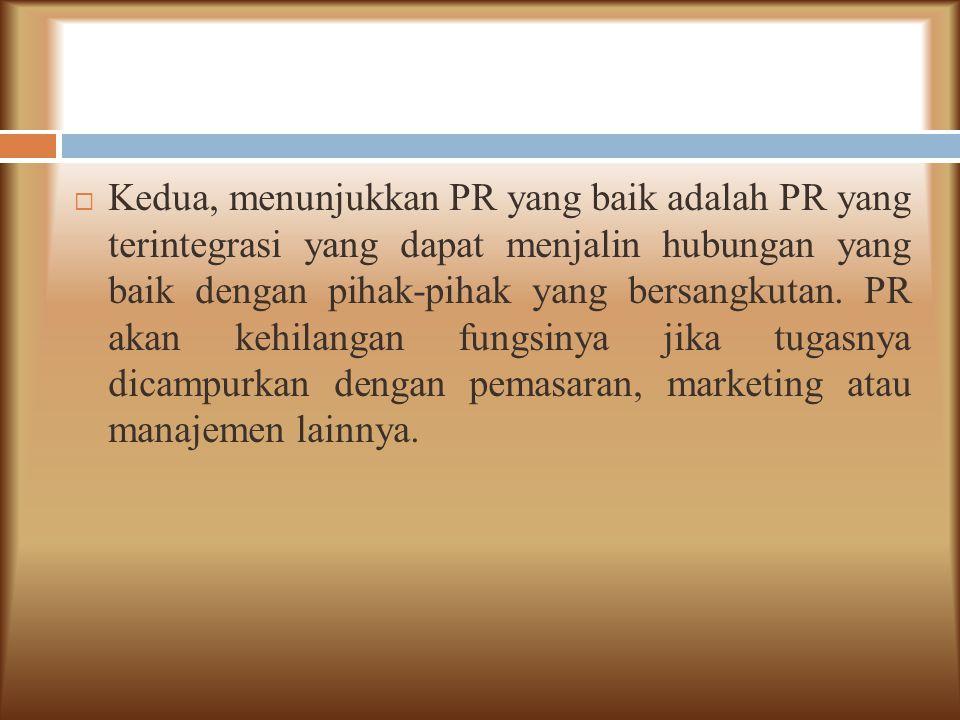  Kedua, menunjukkan PR yang baik adalah PR yang terintegrasi yang dapat menjalin hubungan yang baik dengan pihak-pihak yang bersangkutan.