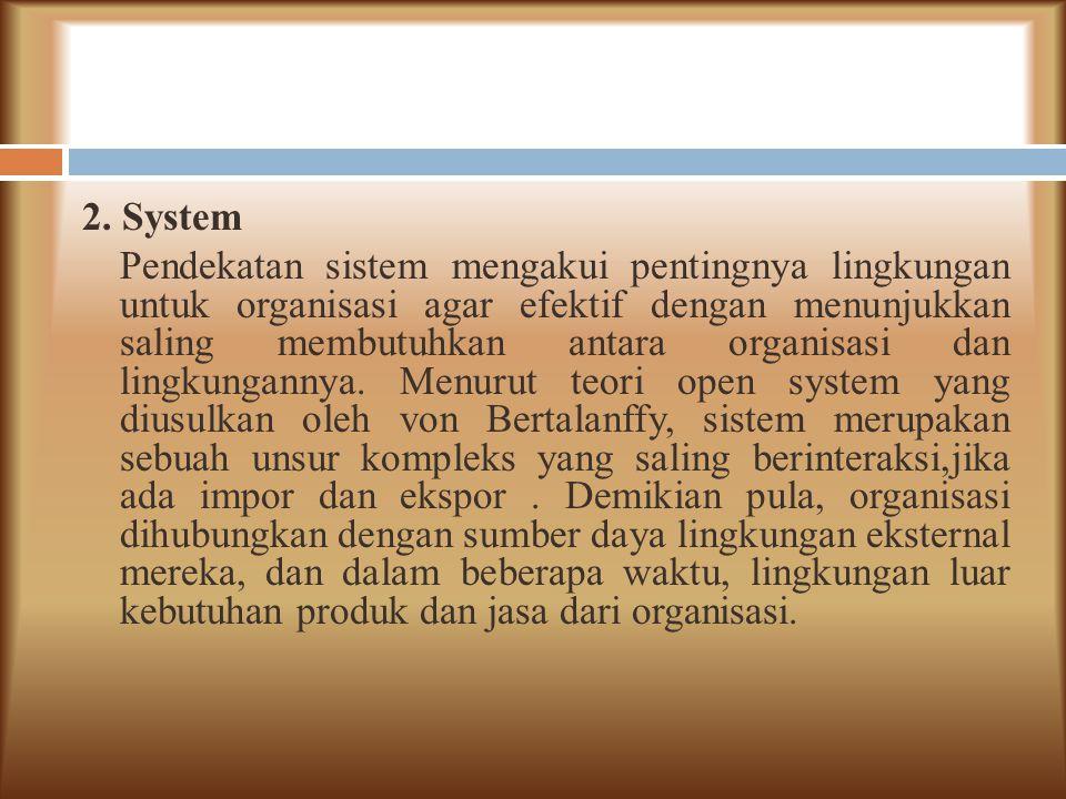 2. System Pendekatan sistem mengakui pentingnya lingkungan untuk organisasi agar efektif dengan menunjukkan saling membutuhkan antara organisasi dan l