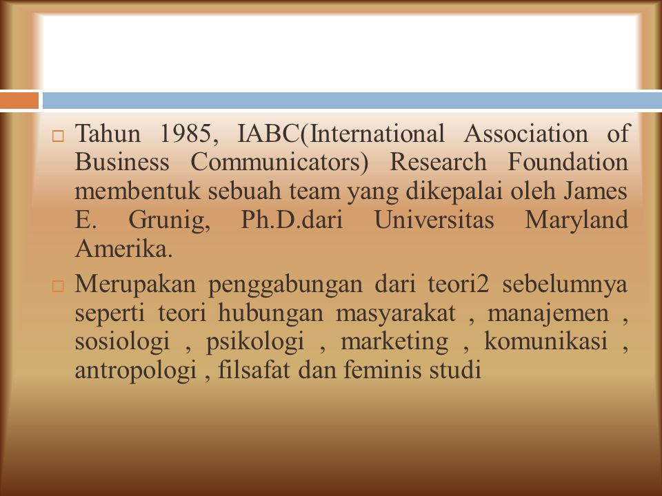  Tahun 1985, IABC(International Association of Business Communicators) Research Foundation membentuk sebuah team yang dikepalai oleh James E. Grunig,