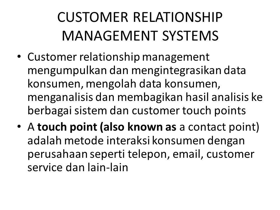 CUSTOMER RELATIONSHIP MANAGEMENT SYSTEMS Customer relationship management mengumpulkan dan mengintegrasikan data konsumen, mengolah data konsumen, men