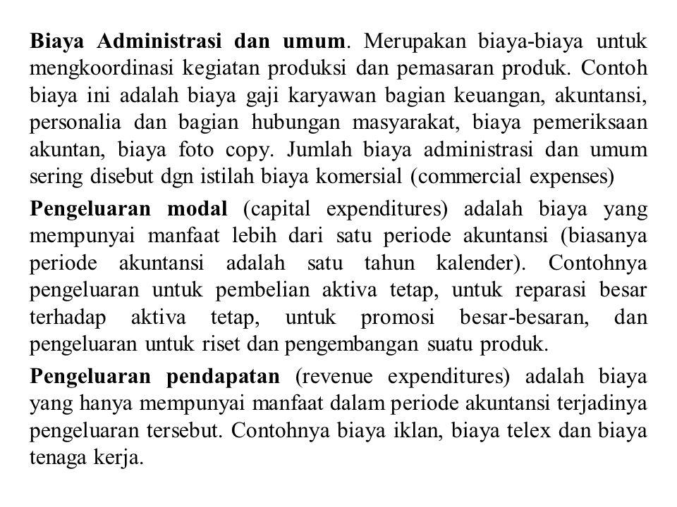 Biaya Administrasi dan umum. Merupakan biaya-biaya untuk mengkoordinasi kegiatan produksi dan pemasaran produk. Contoh biaya ini adalah biaya gaji kar
