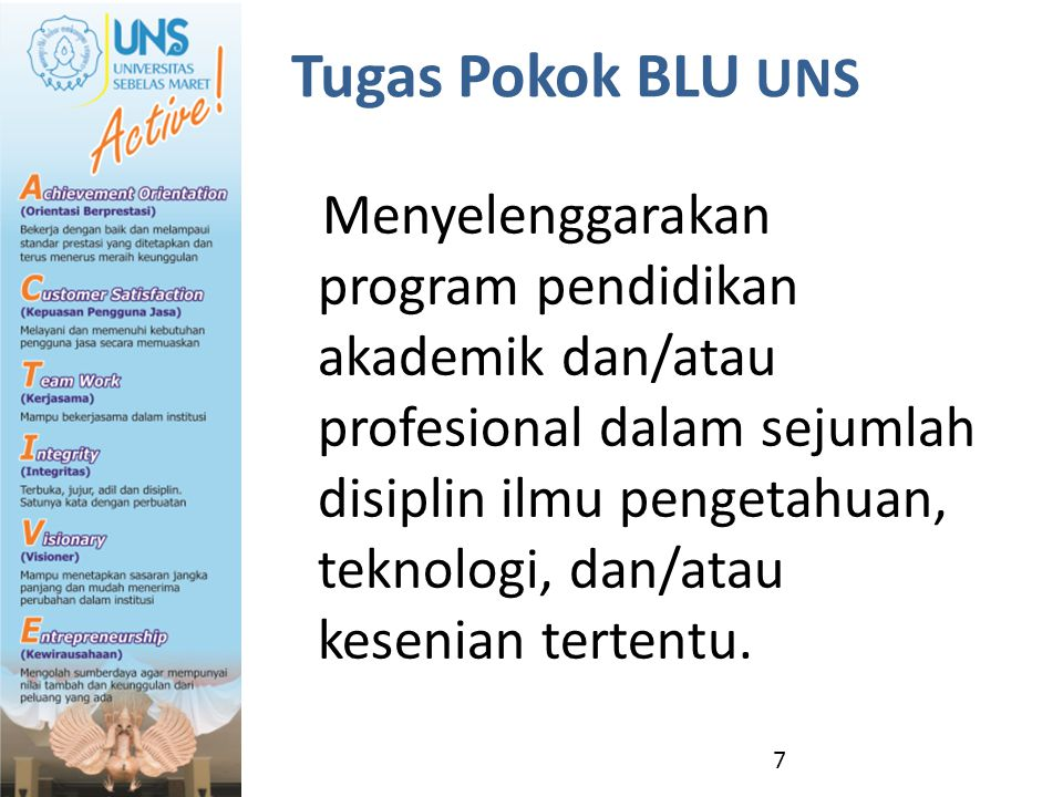 Tugas Pokok BLU UNS Menyelenggarakan program pendidikan akademik dan/atau profesional dalam sejumlah disiplin ilmu pengetahuan, teknologi, dan/atau ke