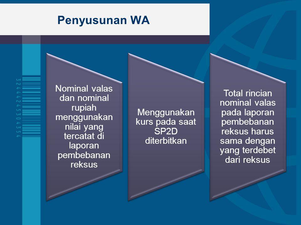 Penyusunan WA Nominal valas dan nominal rupiah menggunakan nilai yang tercatat di laporan pembebanan reksus Menggunakan kurs pada saat SP2D diterbitka