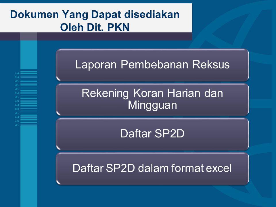 Dokumen Yang Dapat disediakan Oleh Dit. PKN Laporan Pembebanan Reksus Rekening Koran Harian dan Mingguan Daftar SP2D Daftar SP2D dalam format excel
