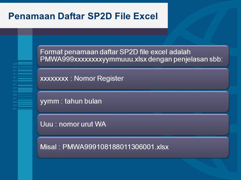 Penamaan Daftar SP2D File Excel Format penamaan daftar SP2D file excel adalah PMWA999xxxxxxxxyymmuuu.xlsx dengan penjelasan sbb: xxxxxxxx : Nomor Regi