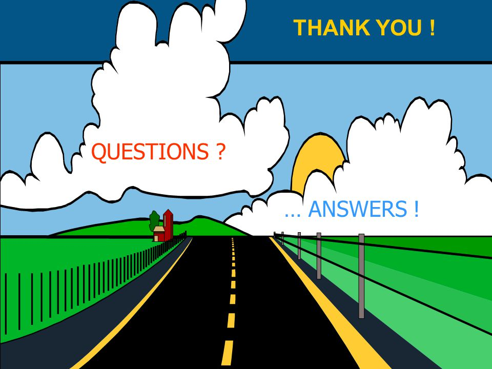 QUESTIONS ? … ANSWERS ! THANK YOU !