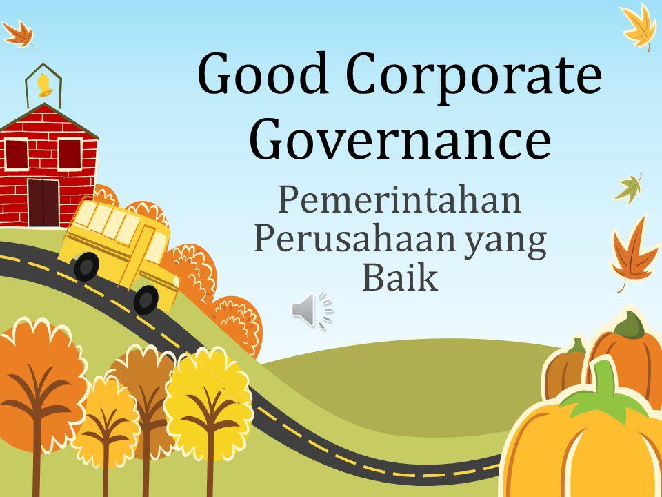 Good Corporate Governance Pemerintahan Perusahaan yang Baik